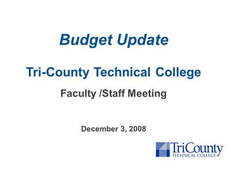 Budget Update Tri-County Technical College Faculty /Staff Meeting December 3, 2008.
