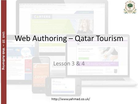 Unit 10 – Web Authoring  Web Authoring – Qatar Tourism Lesson 3 & 4.