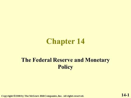 Chapter 14 The Federal Reserve and Monetary Policy 14-1 Copyright  2008 by The McGraw-Hill Companies, Inc. All rights reserved.