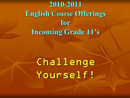 2010-2011 English Course Offerings for Incoming Grade 11's Challenge Yourself!