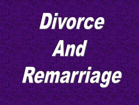 Divorce and Remarriage INTRODUCTION Due to the controversial nature of this discussion, we must proceed carefully and cautiously. Carefully because it.