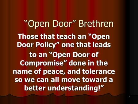 """Open Door"" Brethren Those that teach an ""Open Door Policy"" one that leads to an ""Open Door of Compromise"" done in the name of peace, and tolerance so."