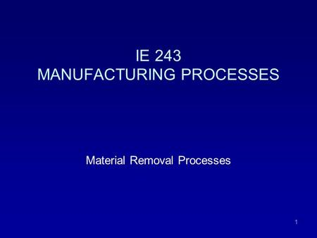 IE 243 MANUFACTURING PROCESSES