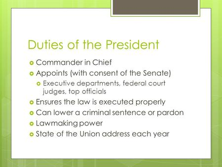 Duties of the President  Commander in Chief  Appoints (with consent of the Senate)  Executive departments, federal court judges, top officials  Ensures.