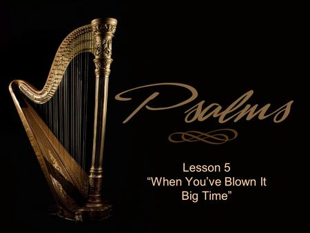 "Lesson 5 ""When You've Blown It Big Time"". Finding God When You Need Him Most  Each lesson addresses a need common to us all  Each lesson is viewed in."