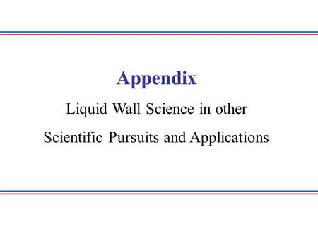 Appendix Liquid Wall Science in other Scientific Pursuits and Applications.