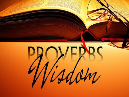 Proverbs The Basics The book of Proverbs was written by Solomon.