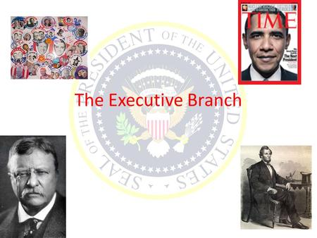 The Executive Branch. Foundations Under Articles there was a President of the United States in Congress Assembled Ratification of Constitution formed.