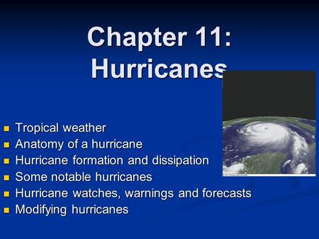Chapter 11: Hurricanes Tropical weather Anatomy of a hurricane