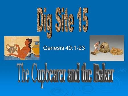 Genesis 40:1-23. Some time later, the cupbearer and the baker of the king of Egypt offended their master, the king of Egypt.