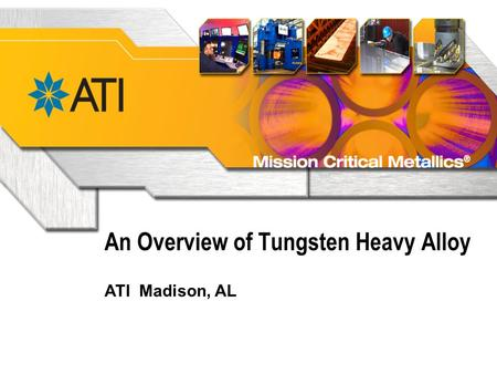 An Overview of Tungsten Heavy Alloy ATI Madison, AL.