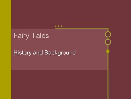 Fairy Tales History and Background. Origins of Fairy Tales Fairy tales were originally part of a culture's oral tradition--told from one person to another.