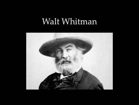 Walt Whitman. Life: 1819-1892 Born in Long Island: saw the rural Long Island with fishers/famers; beginning community of Brooklyn; great harbor with ships;