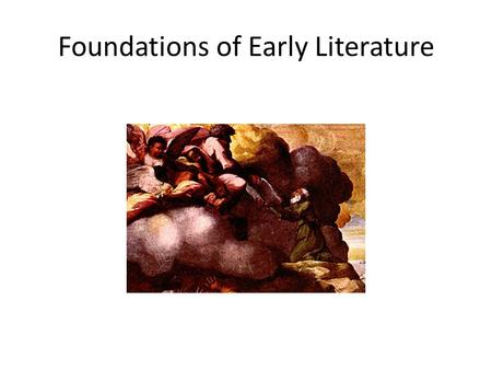 Foundations of Early Literature. From Oral to Written -Earliest literature was passed by word of mouth -Connected with important activity (ex. Singing,