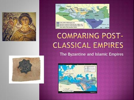 The Byzantine and Islamic Empires. ByzantineBothIslamic Led by Eastern Orthodox Christianity(Caesarop apism) Justinian's Code Constantinople Eastern Roman.