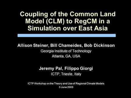 Coupling of the Common Land Model (CLM) to RegCM in a Simulation over East Asia Allison Steiner, Bill Chameides, Bob Dickinson Georgia Institute of Technology.