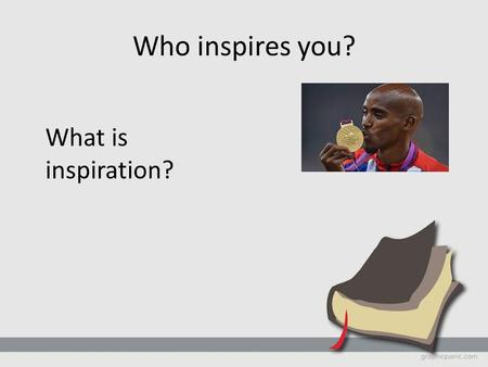 "Who inspires you? What is inspiration?. Inspiration of the Bible To define ""inspiration"" To explain 4 ways the Bible is inspired To reflect on how the."