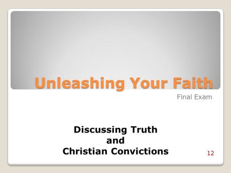 Unleashing Your Faith Final Exam Discussing Truth and Christian Convictions 12.