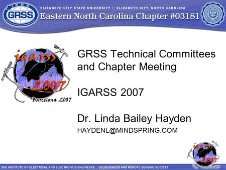 GRSS Technical Committees and Chapter Meeting IGARSS 2007 Dr. Linda Bailey Hayden