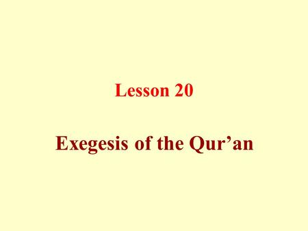 Lesson 20 Exegesis of the Qur'an. Exegesis is to learn how to utter the Qur'anic words, understand their meanings in the context of the verse structure,