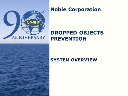 Noble Corporation DROPPED OBJECTS PREVENTION SYSTEM OVERVIEW.
