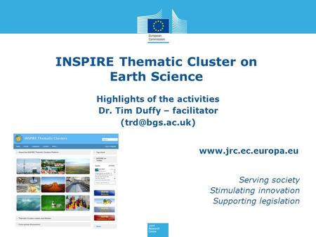 Www.jrc.ec.europa.eu Serving society Stimulating innovation Supporting legislation INSPIRE Thematic Cluster on Earth Science Highlights of the activities.