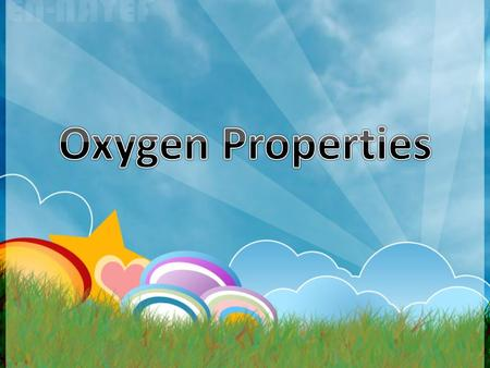 In order to know the oxygen properties let us watch this video.