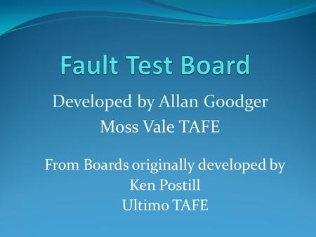 Developed by Allan Goodger Moss Vale TAFE From Boards originally developed by Ken Postill Ultimo TAFE.