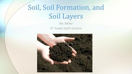 Soil, Soil Formation, and Soil Layers
