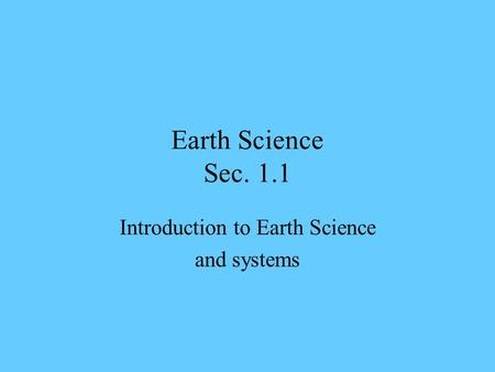 Earth Science Sec. 1.1 Introduction to Earth Science and systems.