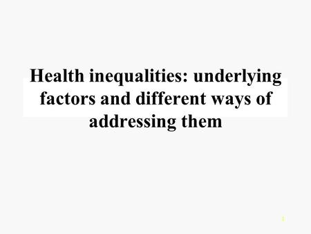 1 Health inequalities: underlying factors and different ways of addressing them.