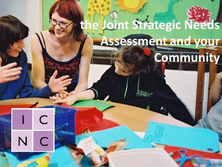 The Joint Strategic Needs Assessment and your Community.