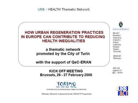 HOW URBAN REGENERATION PRACTICES IN EUROPE CAN CONTRIBUTE TO REDUCING HEALTH INEQUALITIES a thematic network promoted by the City of Turin with the support.