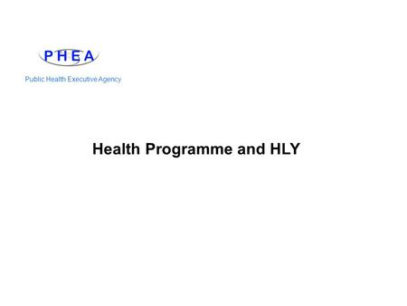 Public Health Executive Agency Health Programme and HLY.