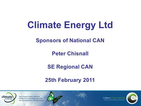 Climate Energy Ltd Sponsors of National CAN Peter Chisnall SE Regional CAN 25th February 2011.