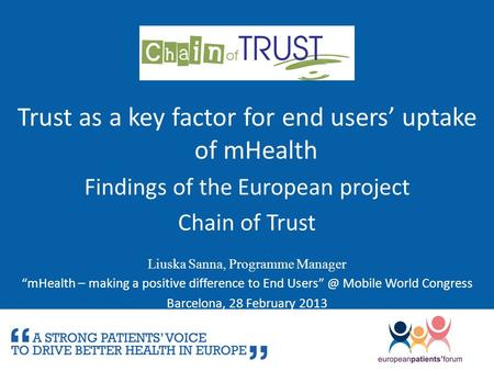 "Trust as a key factor for end users' uptake of mHealth Findings of the European project Chain of Trust Liuska Sanna, Programme Manager ""mHealth – making."