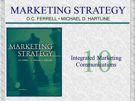 MARKETING STRATEGY O.C. FERRELL MICHAEL D. HARTLINE 10 Integrated Marketing Communications.