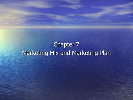 "Chapter 7 Marketing Mix and Marketing Plan What is marketing? Marketing… Marketing… –is not ADVERTISING –is not SELLING –is not PROMOTION ""The aim of."