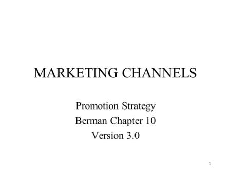 1 MARKETING CHANNELS Promotion Strategy Berman Chapter 10 Version 3.0.