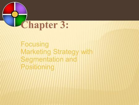 Chapter 3: Focusing Marketing Strategy with Segmentation and