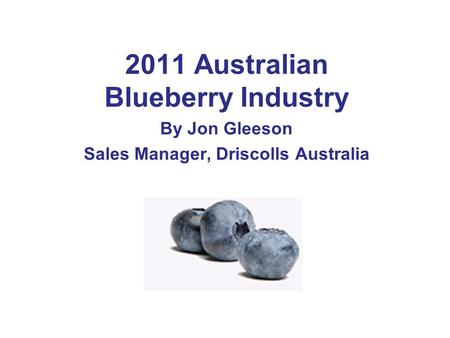 2011 Australian Blueberry Industry Sales Manager, Driscolls Australia