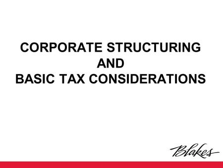 CORPORATE STRUCTURING AND BASIC TAX CONSIDERATIONS.