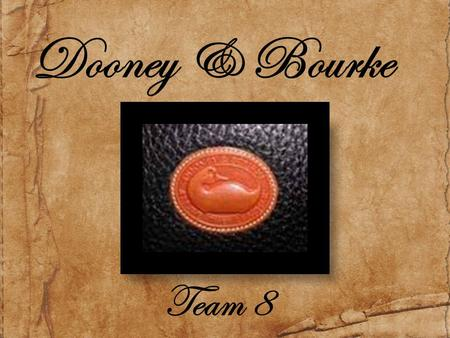 Team 8 Dooney & Bourke. The Big Picture Dooney & Bourke Outdated Aging target market Lost originality Reposition Fill in target market gaps New celebrity.