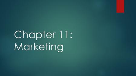 Chapter 11: Marketing. Marketing  Process for creating, communicating, delivering offerings that have value for customer.