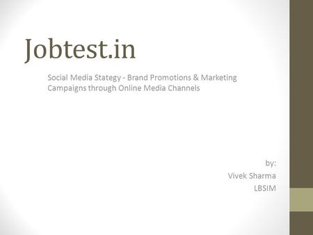 Jobtest.in Social Media Stategy - Brand Promotions & Marketing Campaigns through Online Media Channels by: Vivek Sharma LBSIM.