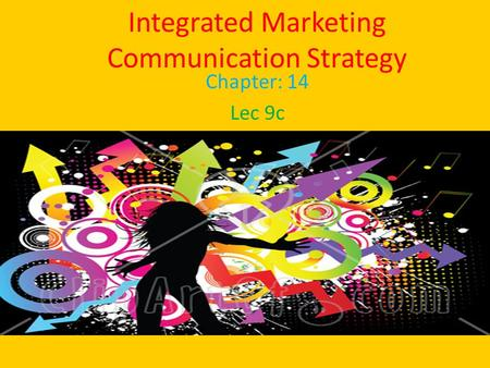 Integrated Marketing Communication Strategy Chapter: 14 Lec 9c.