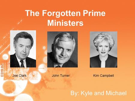 The Forgotten Prime Ministers By: Kyle and Michael Joe ClarkJohn TurnerKim Campbell.