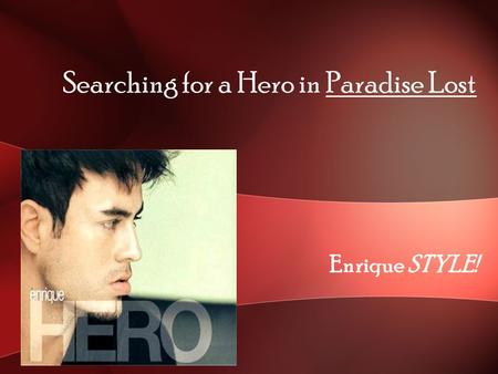 Searching for a Hero in Paradise Lost Enrique STYLE!