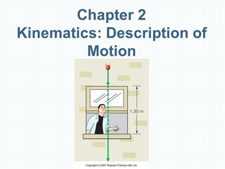 Chapter 2 Kinematics: Description of Motion. Units of Chapter 2 Distance and Speed: Scalar Quantities One-Dimensional Displacement and Velocity: Vector.