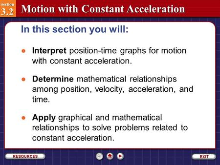 Section 3.2 Section 3.2 Motion with Constant Acceleration ●Interpret position-time graphs for motion with constant acceleration. ●Determine mathematical.